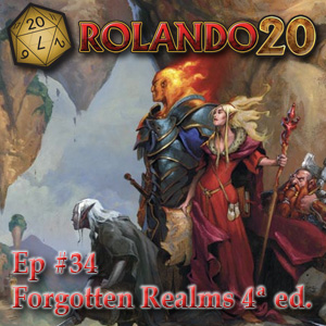 Episodio 34 - Forgotten Realms 4E